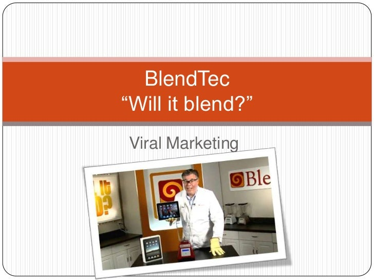 "Viral Marketing<br />BlendTec""Will it blend?""<br />"