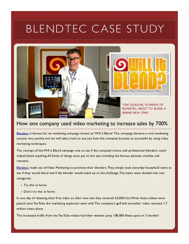 BLENDTEC C ASE STUDY  TOM DICKSON, FOUNDER OF BLENDTEC, ABOUT TO BLEND A BRAND NEW IPAD.  How one company used video marke...