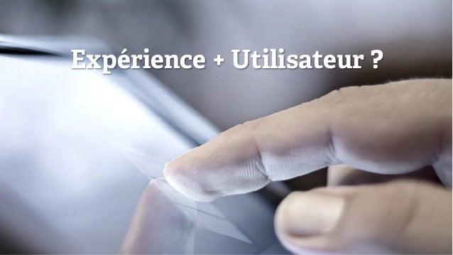 Expérience + Utilisateur ?