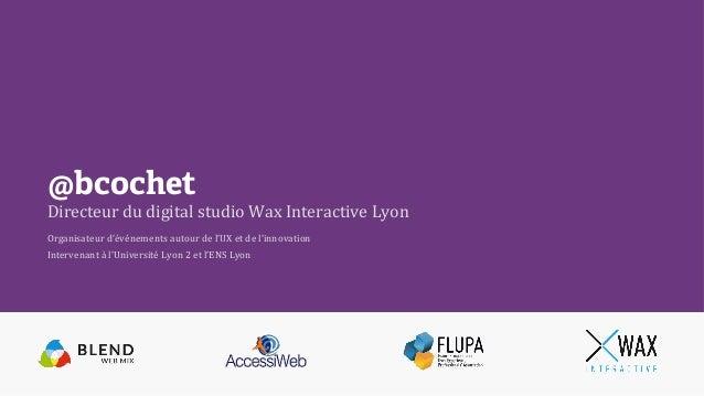 @bcochet Directeur  du  digital  studio  Wax  Interactive  Lyon     Organisateur  d'événements  autour...