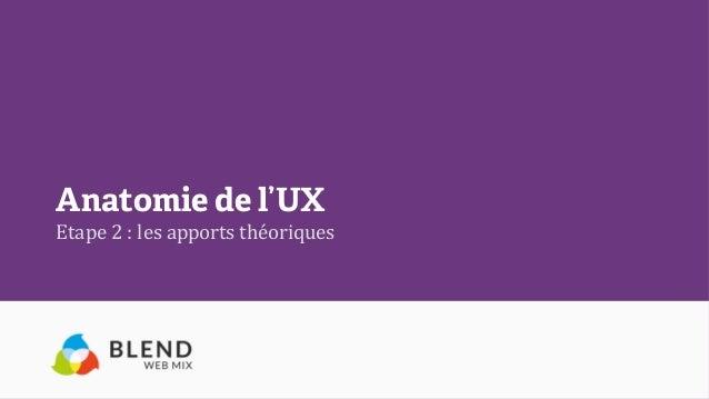 Anatomie de l'UX Etape  2  :  les  apports  théoriques