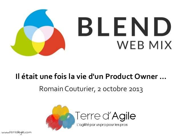 Il était une fois la vie d'un Product Owner … Romain Couturier, 2 octobre 2013 www.terredagile.com