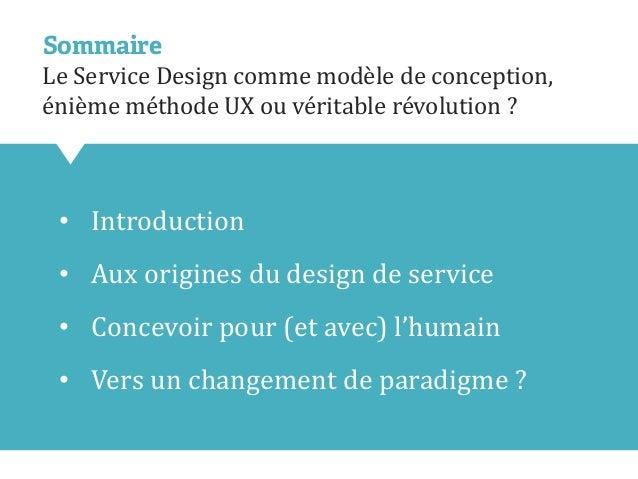•Introduction  •Aux origines du design de service  •Concevoir pour (et avec) l'humain  •Vers un changement de paradigme ? ...