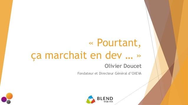 « Pourtant, ça marchait en dev … » Olivier Doucet Fondateur et Directeur Général d'OXEVA
