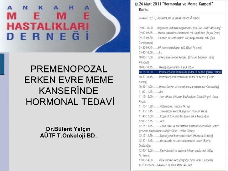PREMENOPOZAL  ERKEN EVRE MEME  KANSERİNDE  HORMONAL TEDAVİ Dr.Bülent Yalçın AÜ TF  T . Onkoloji BD.