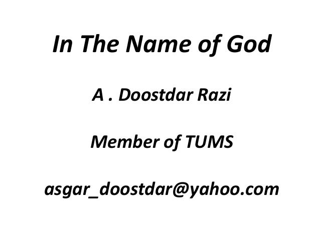 In The Name of God A . Doostdar Razi Member of TUMS asgar_doostdar@yahoo.com