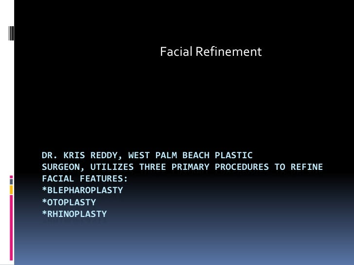 Facial Refinement<br />Dr. Kris Reddy, West Palm Beach Plastic Surgeon, Utilizes Three Primary Procedures to ReFine Facial...