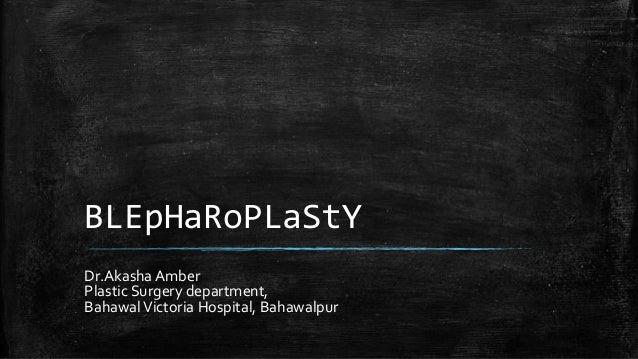 BLEpHaRoPLaStY Dr.Akasha Amber Plastic Surgery department, BahawalVictoria Hospital, Bahawalpur
