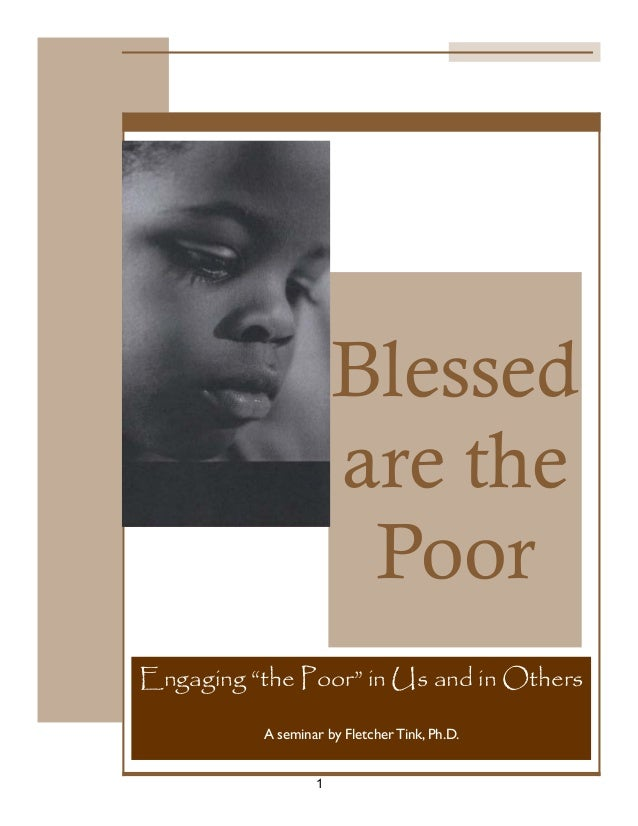 "Blessed                      are the                       PoorEngaging ""the Poor"" in Us and in Others          A seminar ..."
