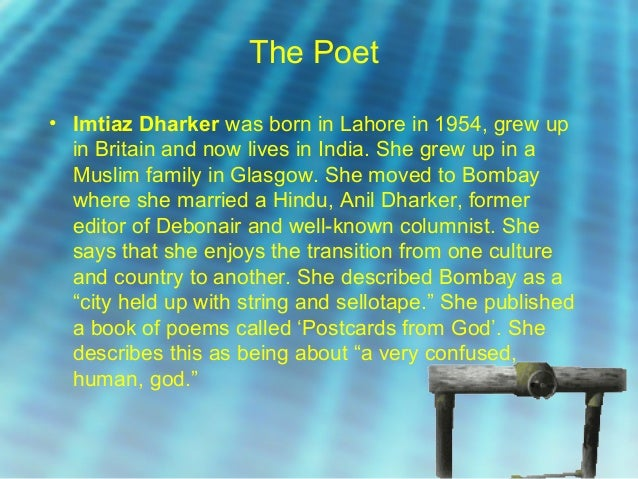 blessing by imtiaz dharker essay Born in pakistan and brought up in scotland, imtiaz dharker is a poet (1997), feature concise, atmospheric conjurings of place: one of dharker's better-known poems, 'blessing', which describes a slum neighbourhood in mumbai where a mains water pipe bursts.