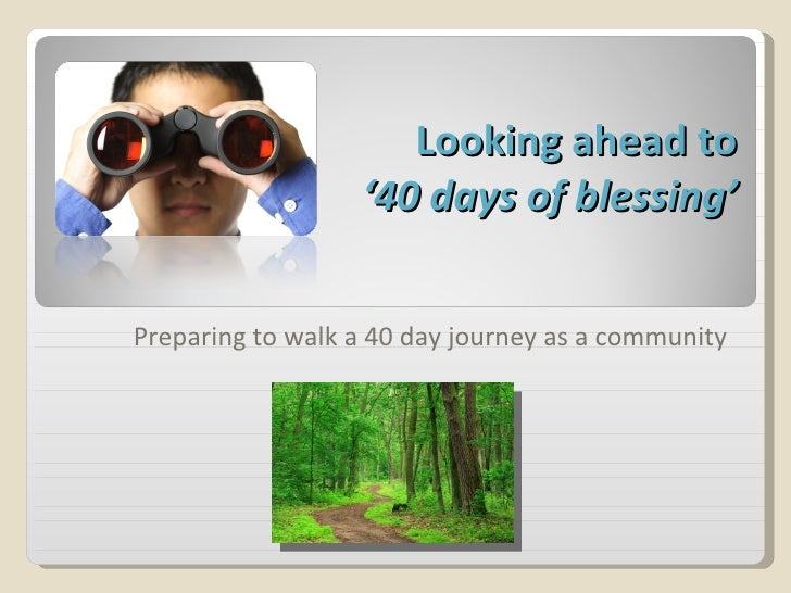Looking ahead to  '40 days of blessing' Preparing to walk a 40 day journey as a community