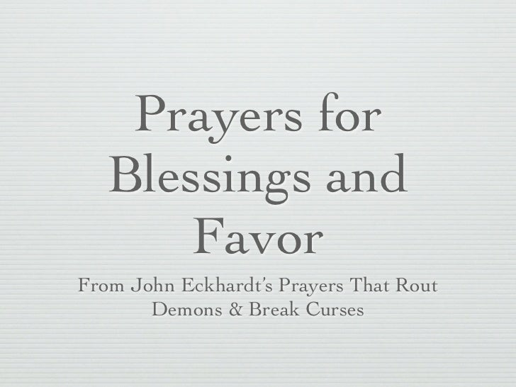 Prayers for   Blessings and      FavorFrom John Eckhardt's Prayers That Rout       Demons & Break Curses
