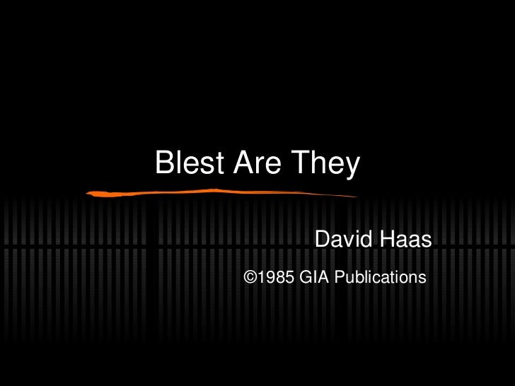 Blest Are They David Haas ©1985 GIA Publications
