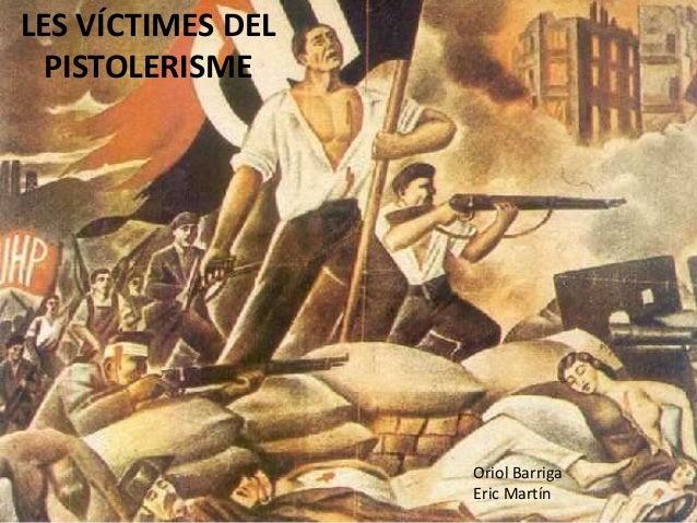 LES VÍCTIMES DEL PISTOLERISME Oriol Barriga Eric Martín