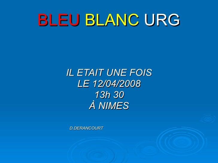 BLEU   BLANC   URG IL ETAIT UNE FOIS LE 12/04/2008 13h30 À NIMES D.DERANCOURT