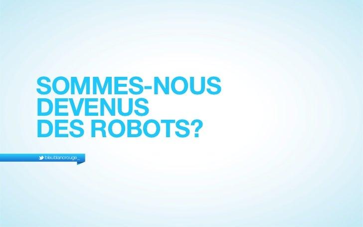 SOMMES-NOUSDEVENUSDES ROBOTS?bleublancrouge_