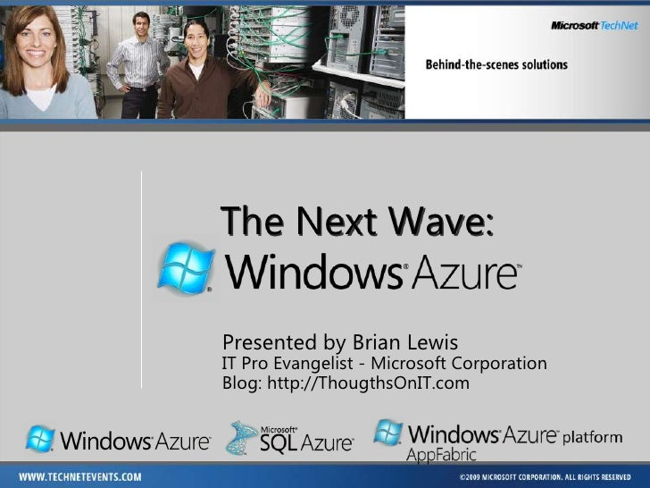 The Next Wave:<br />Presented by Brian Lewis<br />IT Pro Evangelist - Microsoft Corporation<br />Blog: http://ThougthsOnIT...