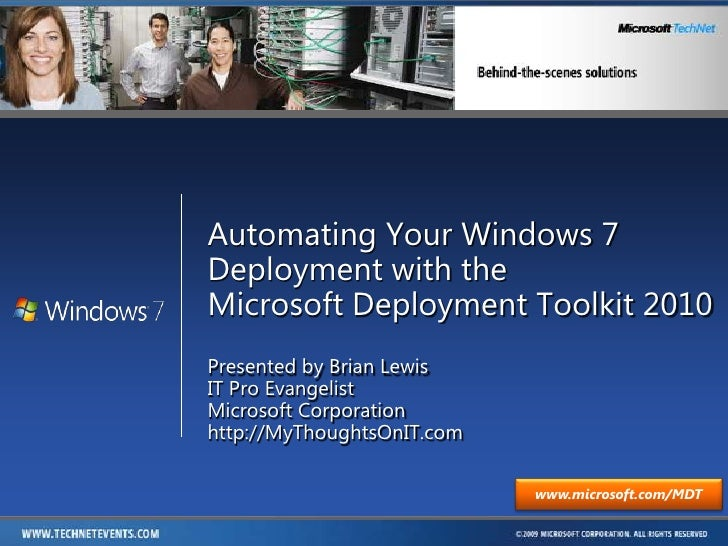Automating Your Windows 7 Deployment with theMicrosoft Deployment Toolkit 2010<br />Presented by Brian Lewis<br />IT Pro E...