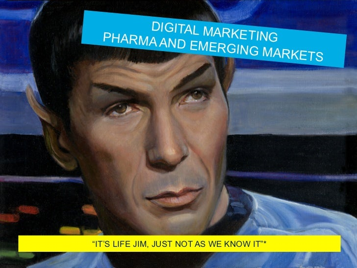 "DIGITAL MA  PHARMA AN      RKETING            D EMERGIN                      G MARKETS""IT'S LIFE JIM, JUST NOT AS WE KNOW ..."