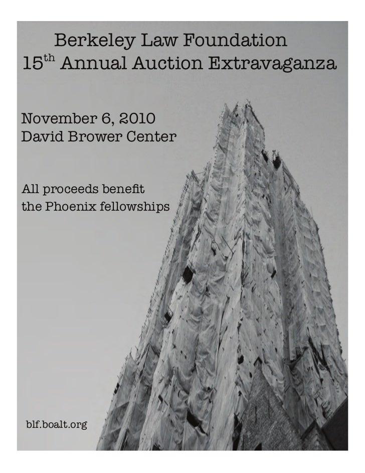 Berkeley Law Foundation15th Annual Auction ExtravaganzaNovember 6, 2010David Brower CenterAll proceeds benefitthe Phoenix f...