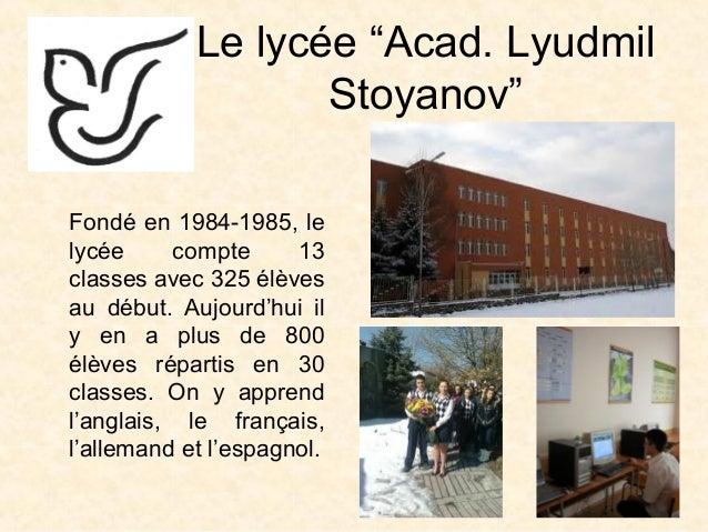 """Le lycée """"Acad. LyudmilStoyanov""""Fondé en 1984-1985, lelycée compte 13classes avec 325 élèvesau début. Aujourd'hui ily en a..."""