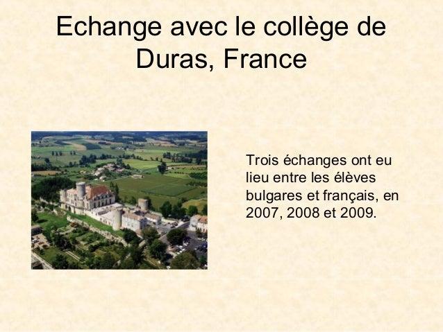 Echange avec le collège deDuras, FranceTrois échanges ont eulieu entre les élèvesbulgares et français, en2007, 2008 et 2009.