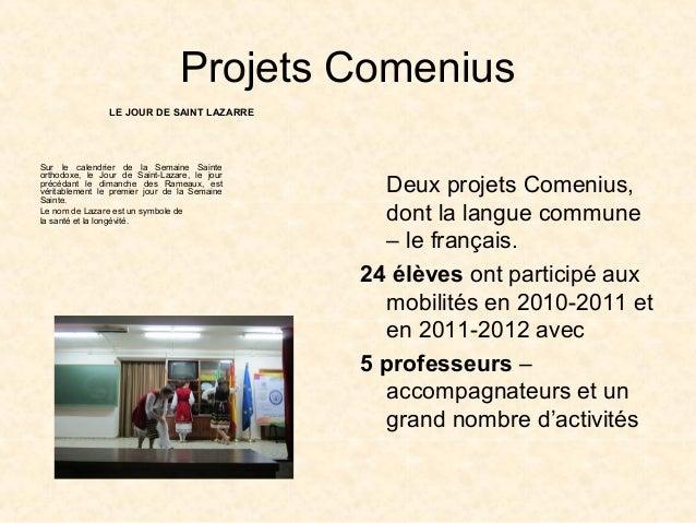 Projets ComeniusDeux projets Comenius,dont la langue commune– le français.24 élèves ont participé auxmobilités en 2010-201...