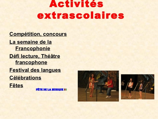 ActivitésextrascolairesCompétition, concoursLa semaine de laFrancophonieDéfi lecture, ThéâtrefrancophoneFestival des langu...