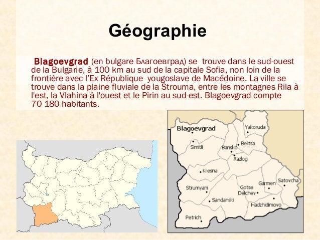 GéographieBlagoevgrad (en bulgare Благоевград) se trouve dans le sud-ouestde la Bulgarie, à 100 km au sud de la capitale S...