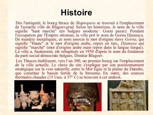 HistoireDès lantiquité, le bourg thrace de Skaptopara se trouvait à lemplacementde lactuelle ville de Blagoevgrad. Selon l...