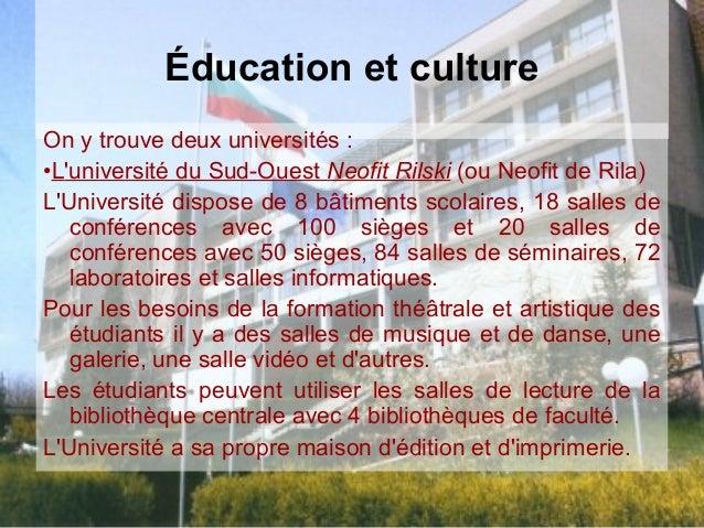 Éducation et cultureOn y trouve deux universités :•Luniversité du Sud-Ouest Neofit Rilski (ou Neofit de Rila)LUniversité d...