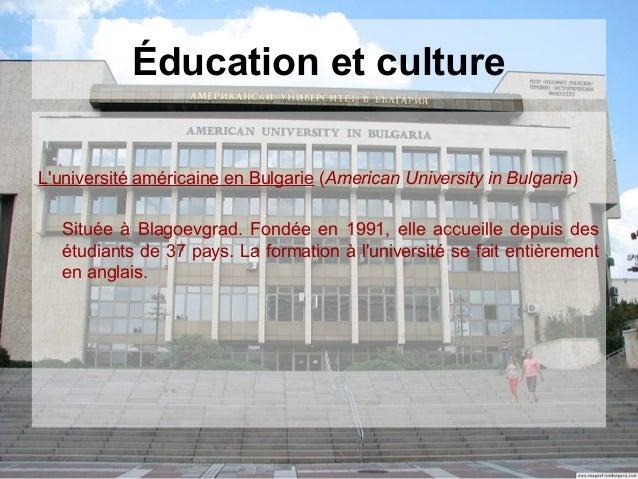 Éducation et cultureLuniversité américaine en Bulgarie (American University in Bulgaria)Située à Blagoevgrad. Fondée en 19...