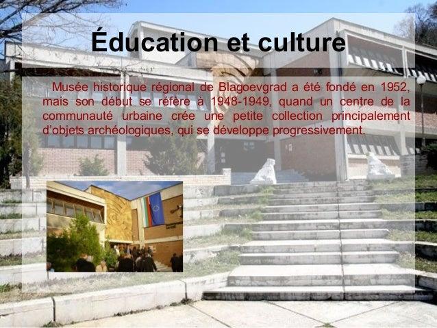Éducation et cultureMusée historique régional de Blagoevgrad a été fondé en 1952,mais son début se réfère à 1948-1949, qua...