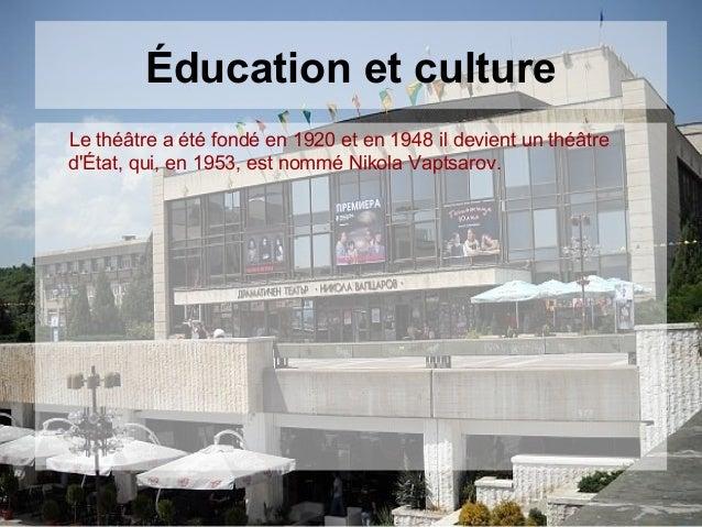 Éducation et cultureLe théâtre a été fondé en 1920 et en 1948 il devient un théâtredÉtat, qui, en 1953, est nommé Nikola V...