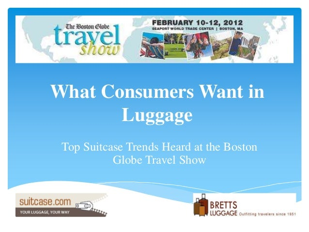 What Consumers Want in Luggage Top Suitcase Trends Heard at the Boston Globe Travel Show