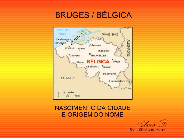 BRUGES / BÉLGICA  NASCIMENTO DA CIDADE  E ORIGEM DO NOME  Alves D Som - Clicar para avançar  BÉLGICA
