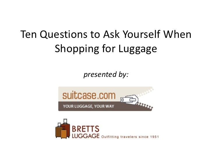 Ten Questions to Ask Yourself When Shopping for Luggagepresented by:<br />