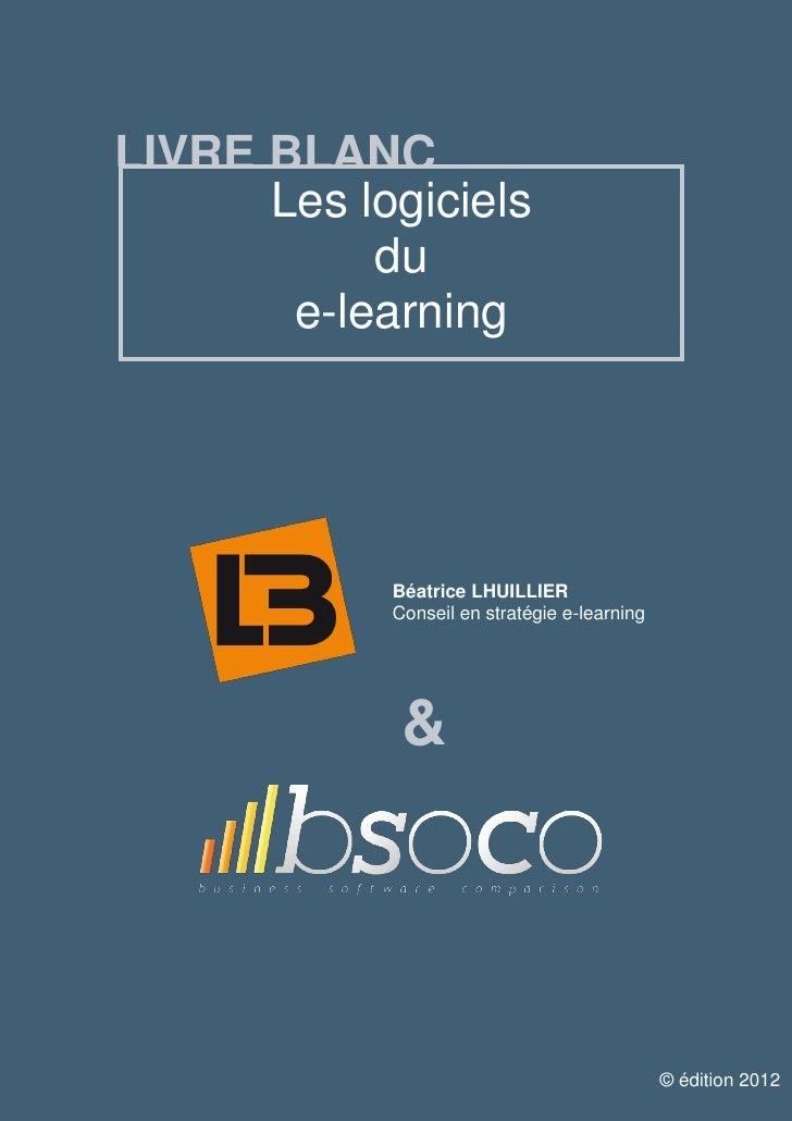 LIVRE BLANC        Les logiciels             du         e-learning                Béatrice LHUILLIER                Consei...