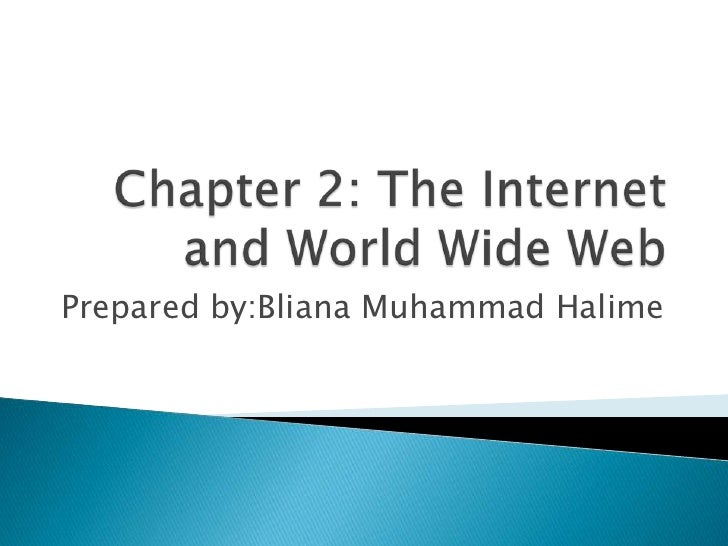 Chapter 2: The Internet and World Wide Web<br />Prepared by:Bliana Muhammad Halime<br />