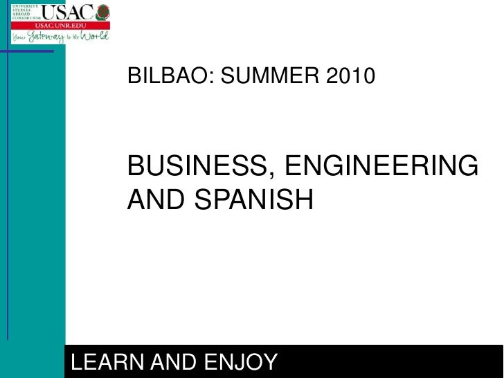 BILBAO: SUMMER 2010        BUSINESS, ENGINEERING     AND SPANISH     LEARN AND ENJOY