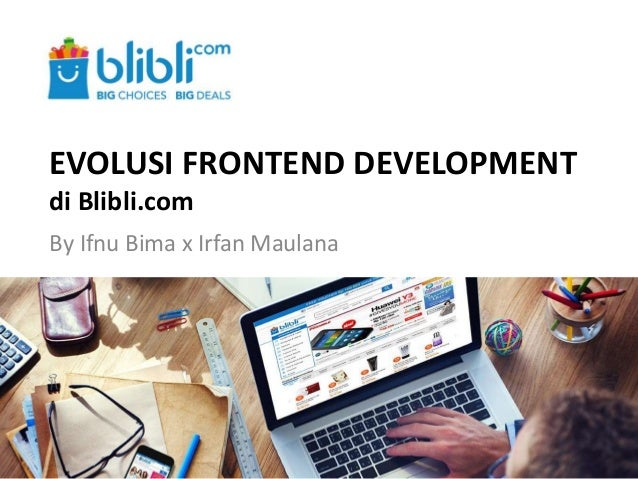 EVOLUSI FRONTEND DEVELOPMENT di Blibli.com By Ifnu Bima x Irfan Maulana
