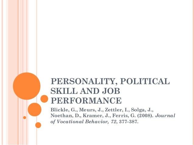 PERSONALITY, POLITICALSKILL AND JOBPERFORMANCEBlickle, G., Meurs, J., Zettler, I., Solga, J.,Noethan, D., Kramer, J., Ferr...