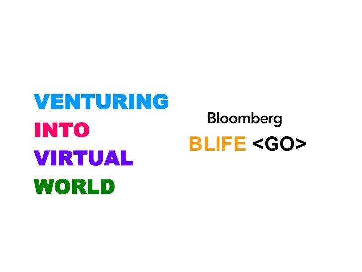 BLIFE  <GO> VENTURING INTO VIRTUAL WORLD