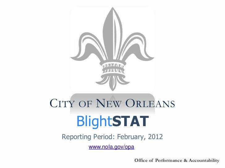 CITY OF NEW ORLEANS     BlightSTAT Reporting Period: February, 2012         www.nola.gov/opa                            Of...