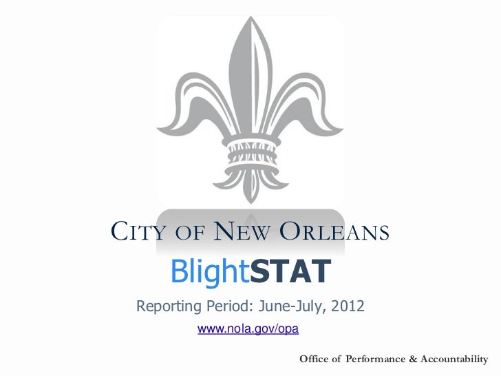 CITY OF NEW ORLEANS     BlightSTAT Reporting Period: June-July, 2012         www.nola.gov/opa                            O...