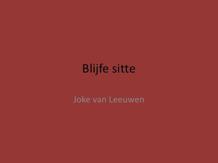 Blijfesitte<br />Joke van Leeuwen<br />