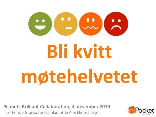 Bli kvitt møtehelvetet Peanuts Brilliant Collaboration, 4. desember 2014 Ine Thereze Gransæter (@infame) & Ann Elin Schüss...