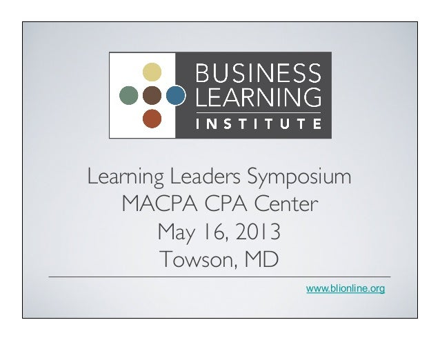 www.blionline.orgLearning Leaders SymposiumMACPA CPA CenterMay 16, 2013Towson, MD