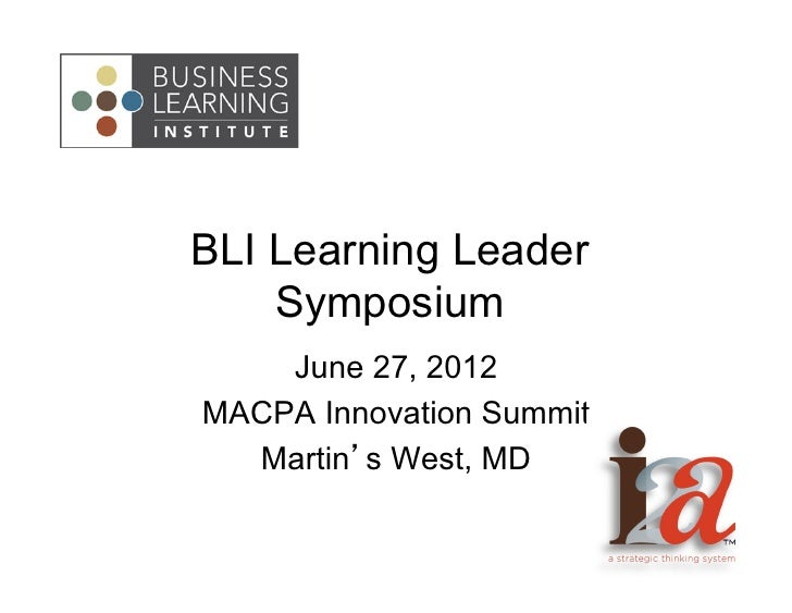 BLI Learning Leader    Symposium    June 27, 2012MACPA Innovation Summit  Martin's West, MD