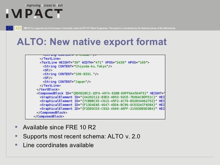 ALTO: New native export format <ul><li>Available since FRE 10 R2 </li></ul><ul><li>Supports most recent schema: ALTO v. 2....